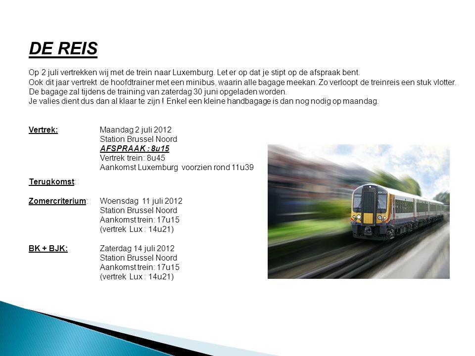 DE REIS Op 2 juli vertrekken wij met de trein naar Luxemburg. Let er op dat je stipt op de afspraak bent. Ook dit jaar vertrekt de hoofdtrainer met ee