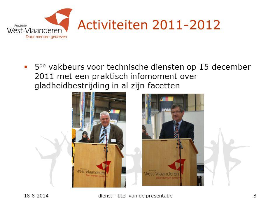 Activiteiten 2011-2012  5 de vakbeurs voor technische diensten op 15 december 2011 met een praktisch infomoment over gladheidbestrijding in al zijn facetten 18-8-2014dienst - titel van de presentatie8