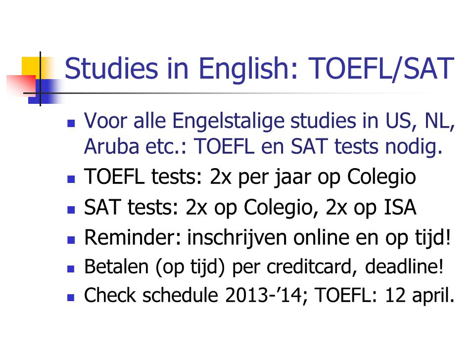Studies in English: TOEFL/SAT Voor alle Engelstalige studies in US, NL, Aruba etc.: TOEFL en SAT tests nodig.