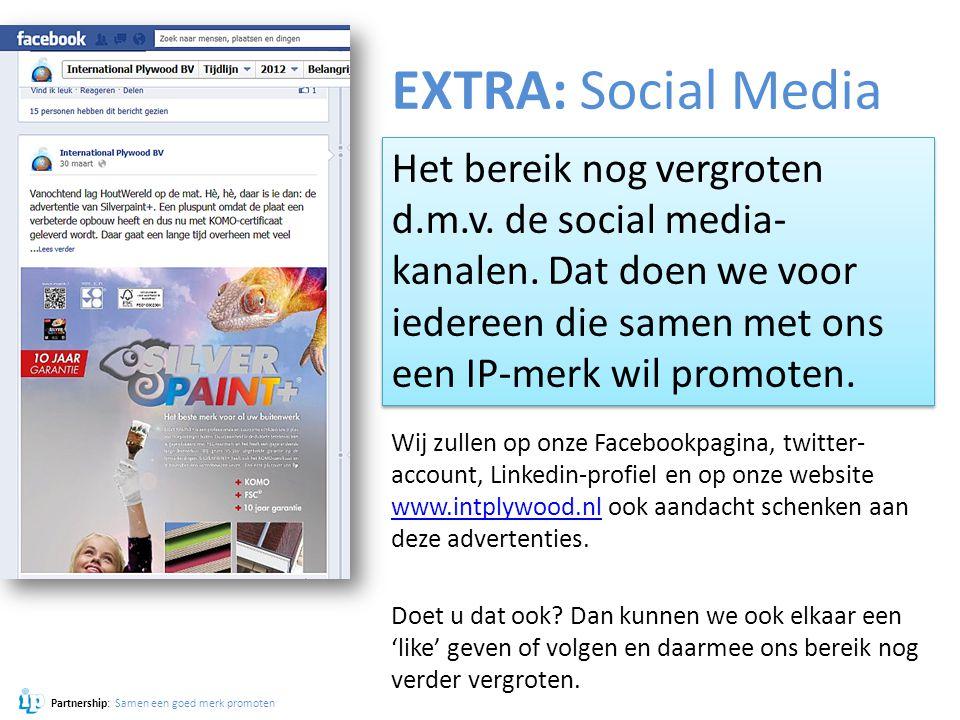 Partnership: Samen een goed merk promoten EXTRA: Social Media Wij zullen op onze Facebookpagina, twitter- account, Linkedin-profiel en op onze website