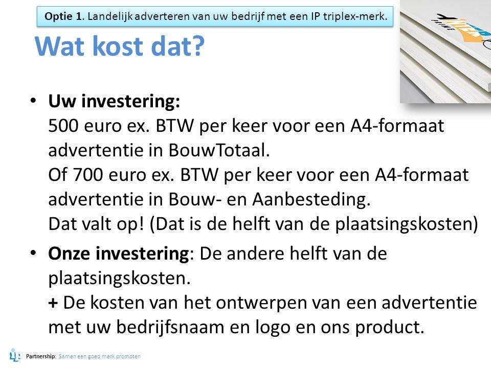 Wat kost dat? Uw investering: 500 euro ex. BTW per keer voor een A4-formaat advertentie in BouwTotaal. Of 700 euro ex. BTW per keer voor een A4-formaa