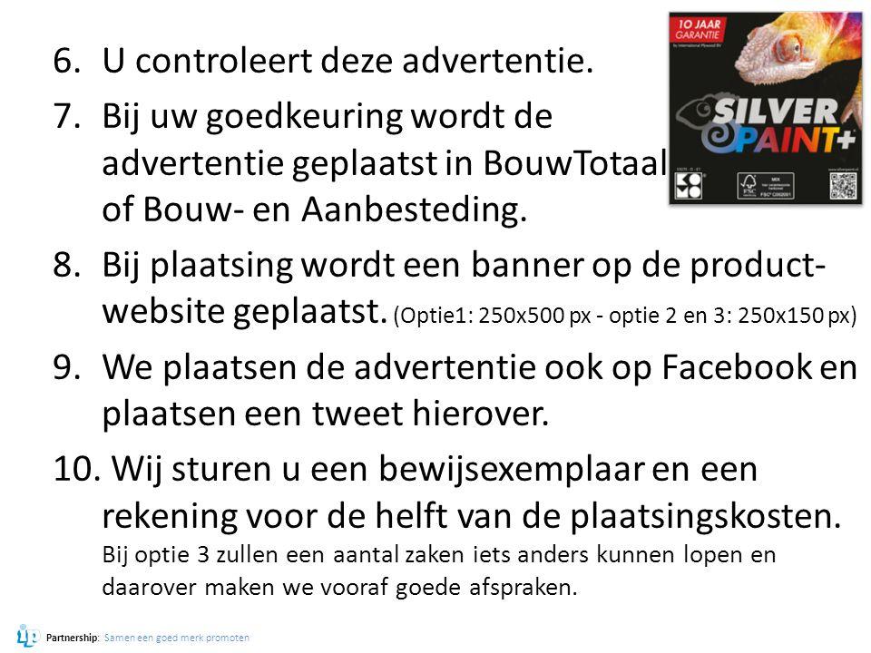 6.U controleert deze advertentie. 7.Bij uw goedkeuring wordt de advertentie geplaatst in BouwTotaal of Bouw- en Aanbesteding. 8.Bij plaatsing wordt ee