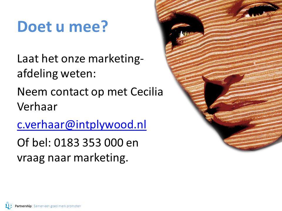 Doet u mee? Laat het onze marketing- afdeling weten: Neem contact op met Cecilia Verhaar c.verhaar@intplywood.nl Of bel: 0183 353 000 en vraag naar ma
