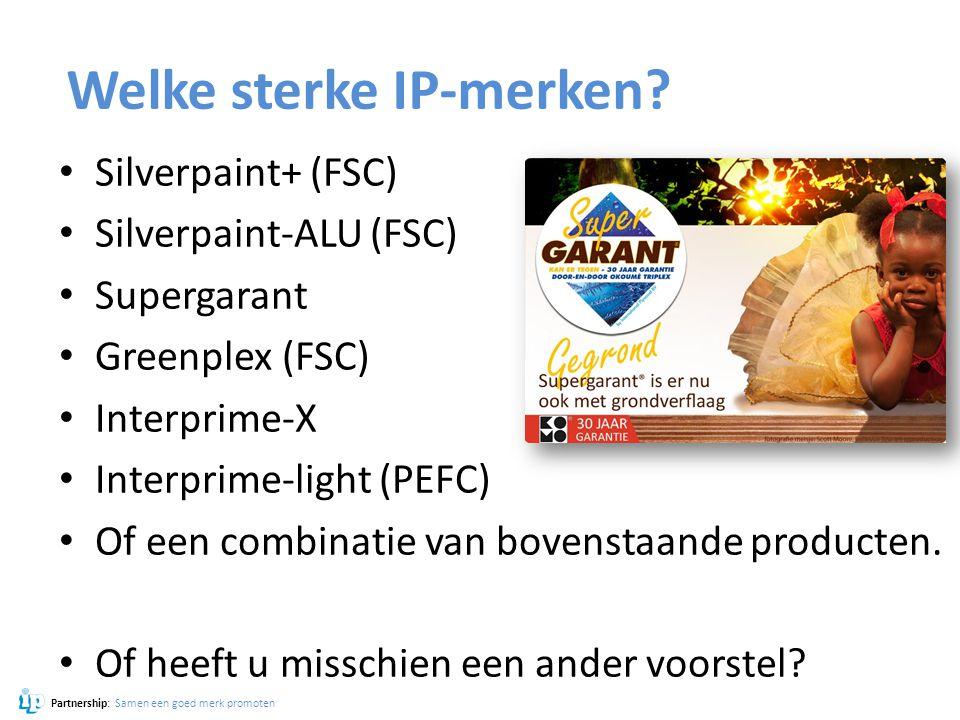 Welke sterke IP-merken? Silverpaint+ (FSC) Silverpaint-ALU (FSC) Supergarant Greenplex (FSC) Interprime-X Interprime-light (PEFC) Of een combinatie va