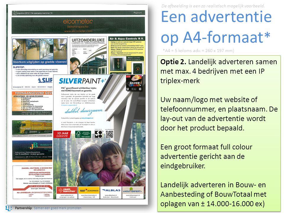 Partnership: Samen een goed merk promoten Een advertentie op A4-formaat * Optie 2. Landelijk adverteren samen met max. 4 bedrijven met een IP triplex-