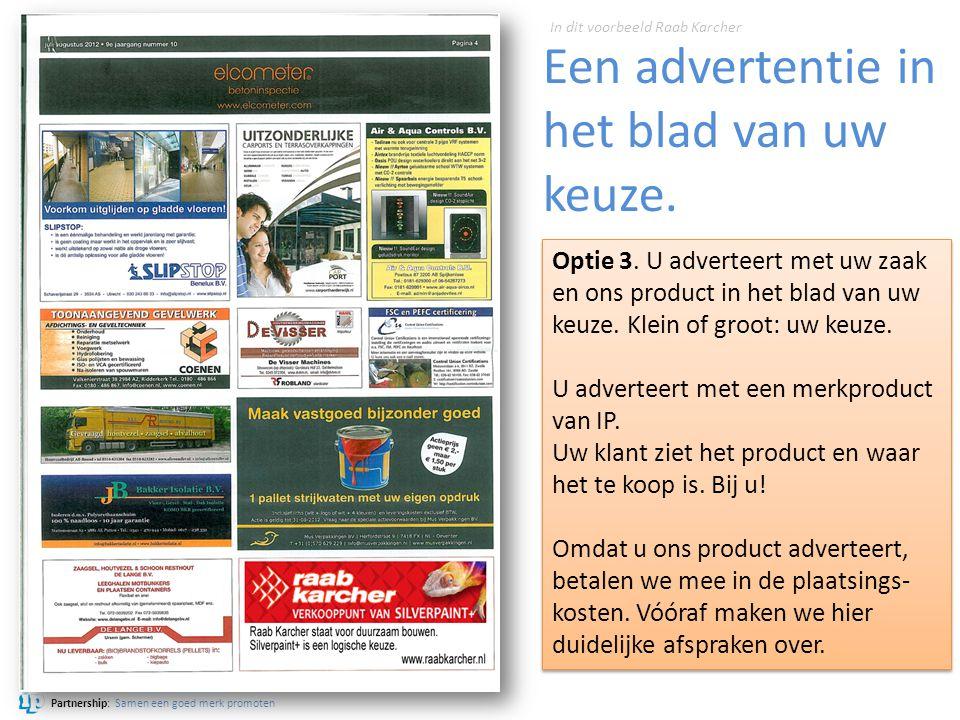 Partnership: Samen een goed merk promoten Een advertentie in het blad van uw keuze. Optie 3. U adverteert met uw zaak en ons product in het blad van u