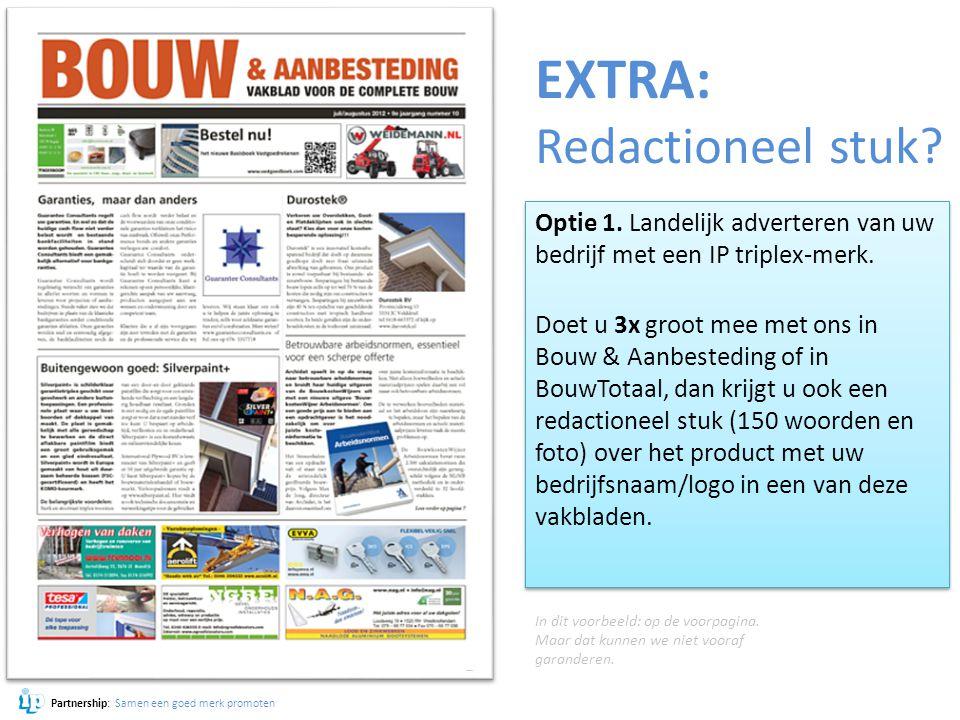 Partnership: Samen een goed merk promoten EXTRA: Redactioneel stuk? Optie 1. Landelijk adverteren van uw bedrijf met een IP triplex-merk. Doet u 3x gr