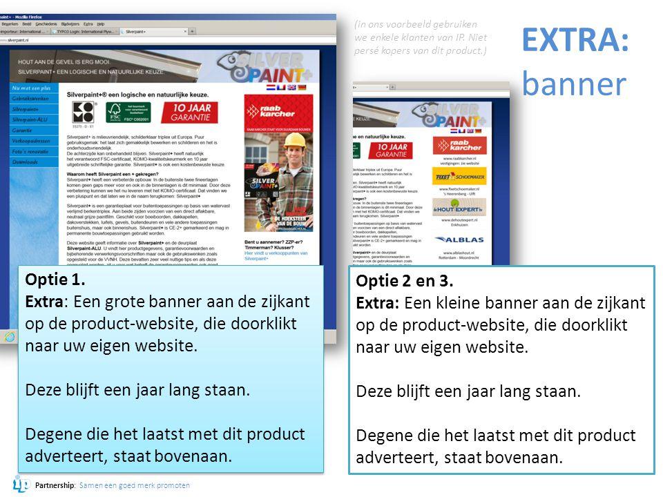 Partnership: Samen een goed merk promoten EXTRA: banner Optie 1. Extra: Een grote banner aan de zijkant op de product-website, die doorklikt naar uw e