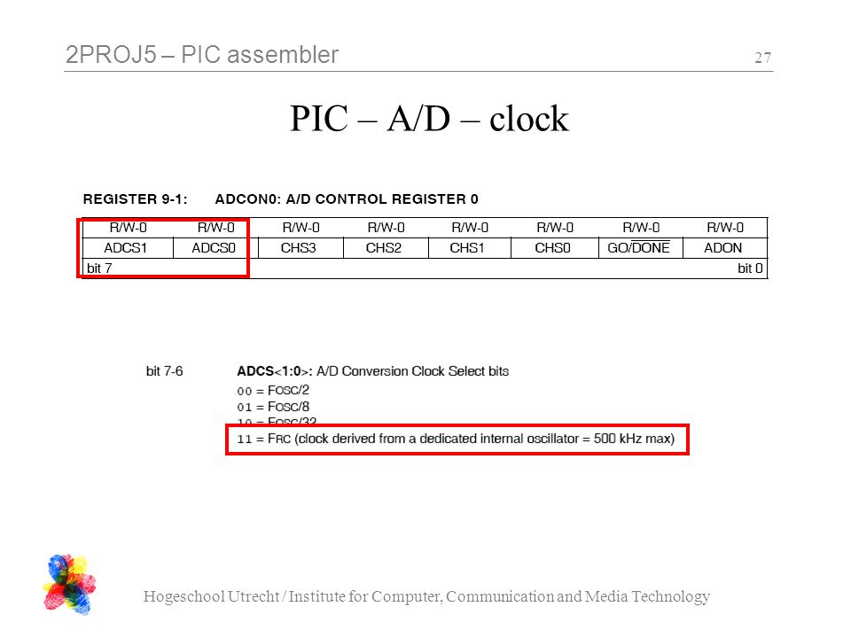 2PROJ5 – PIC assembler Hogeschool Utrecht / Institute for Computer, Communication and Media Technology 27 PIC – A/D – clock