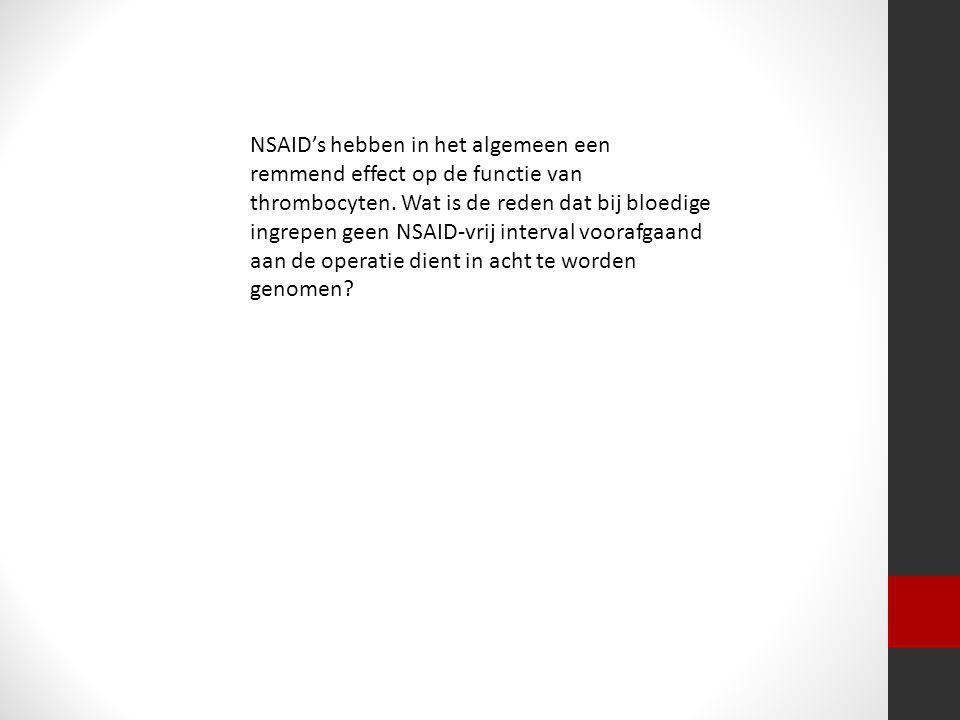 NSAID's hebben in het algemeen een remmend effect op de functie van thrombocyten.