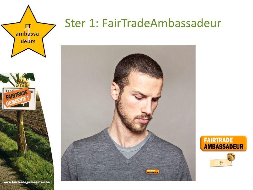 1 FT ambassa- deurs Ster 1: FairTradeAmbassadeur