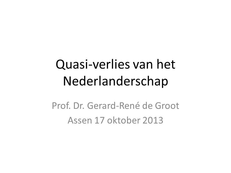 Quasi-verlies van het Nederlanderschap Prof. Dr. Gerard-René de Groot Assen 17 oktober 2013