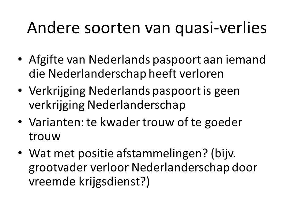 Andere soorten van quasi-verlies Afgifte van Nederlands paspoort aan iemand die Nederlanderschap heeft verloren Verkrijging Nederlands paspoort is gee