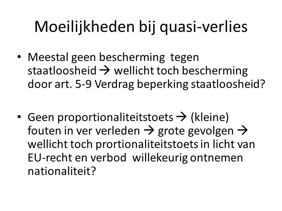 Moeilijkheden bij quasi-verlies Meestal geen bescherming tegen staatloosheid  wellicht toch bescherming door art. 5-9 Verdrag beperking staatloosheid