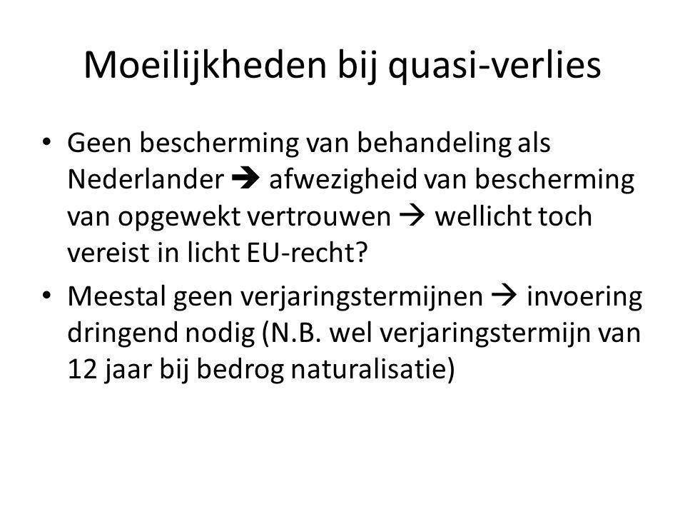 Moeilijkheden bij quasi-verlies Geen bescherming van behandeling als Nederlander  afwezigheid van bescherming van opgewekt vertrouwen  wellicht toch