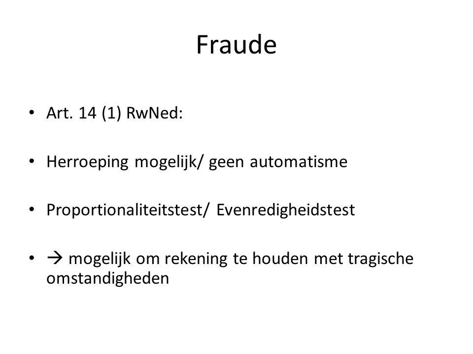 Fraude Art. 14 (1) RwNed: Herroeping mogelijk/ geen automatisme Proportionaliteitstest/ Evenredigheidstest  mogelijk om rekening te houden met tragis