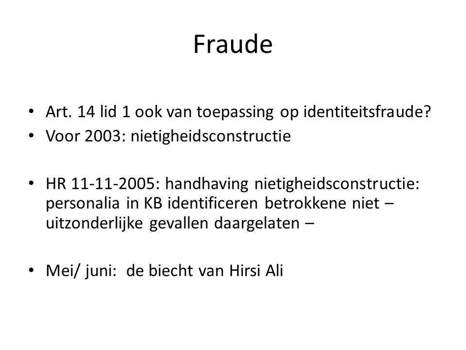 Fraude Art. 14 lid 1 ook van toepassing op identiteitsfraude? Voor 2003: nietigheidsconstructie HR 11-11-2005: handhaving nietigheidsconstructie: pers