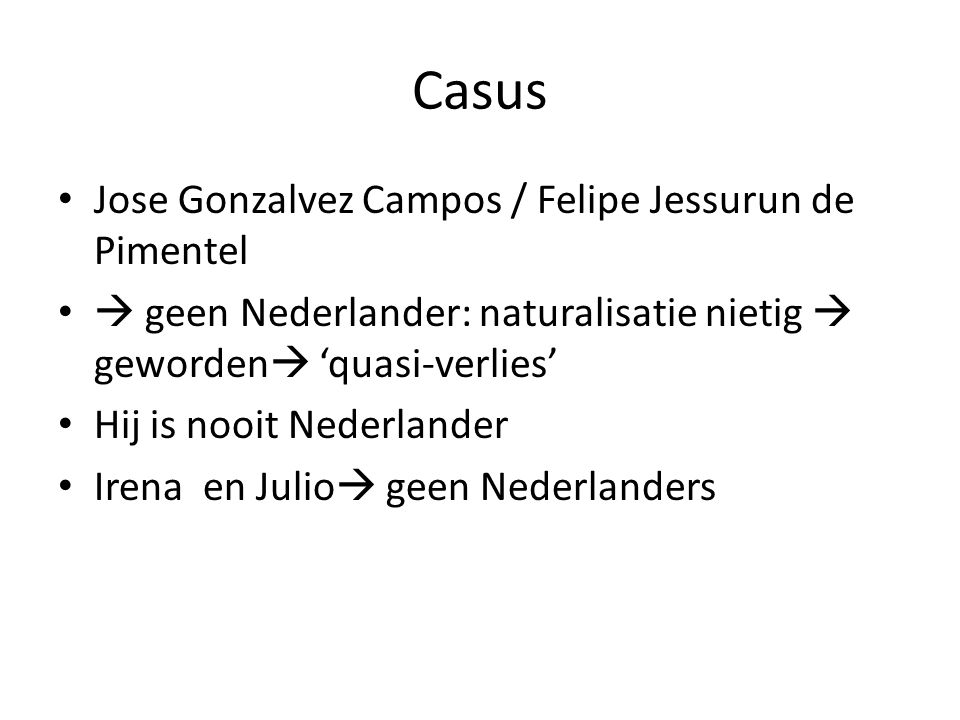 Casus Jose Gonzalvez Campos / Felipe Jessurun de Pimentel  geen Nederlander: naturalisatie nietig  geworden  'quasi-verlies' Hij is nooit Nederland