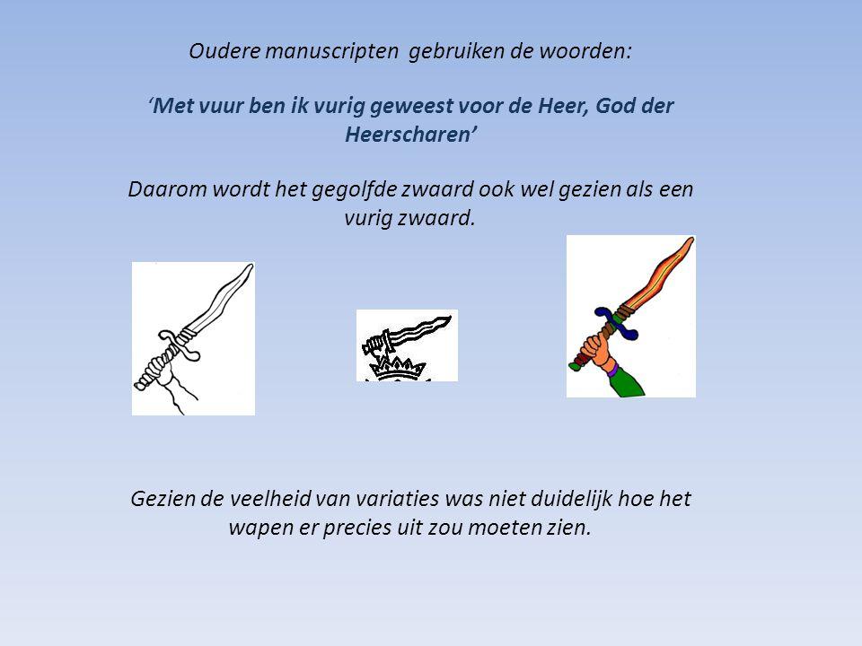 Oudere manuscripten gebruiken de woorden: 'Met vuur ben ik vurig geweest voor de Heer, God der Heerscharen' Daarom wordt het gegolfde zwaard ook wel gezien als een vurig zwaard.