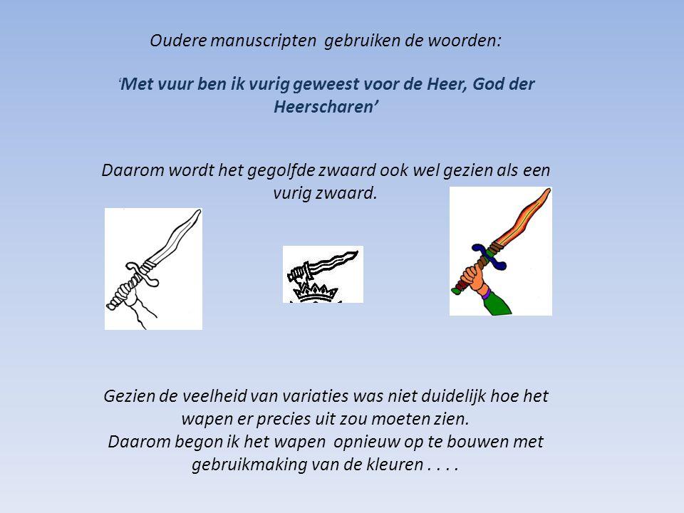 Oudere manuscripten gebruiken de woorden: ' Met vuur ben ik vurig geweest voor de Heer, God der Heerscharen' Daarom wordt het gegolfde zwaard ook wel gezien als een vurig zwaard.