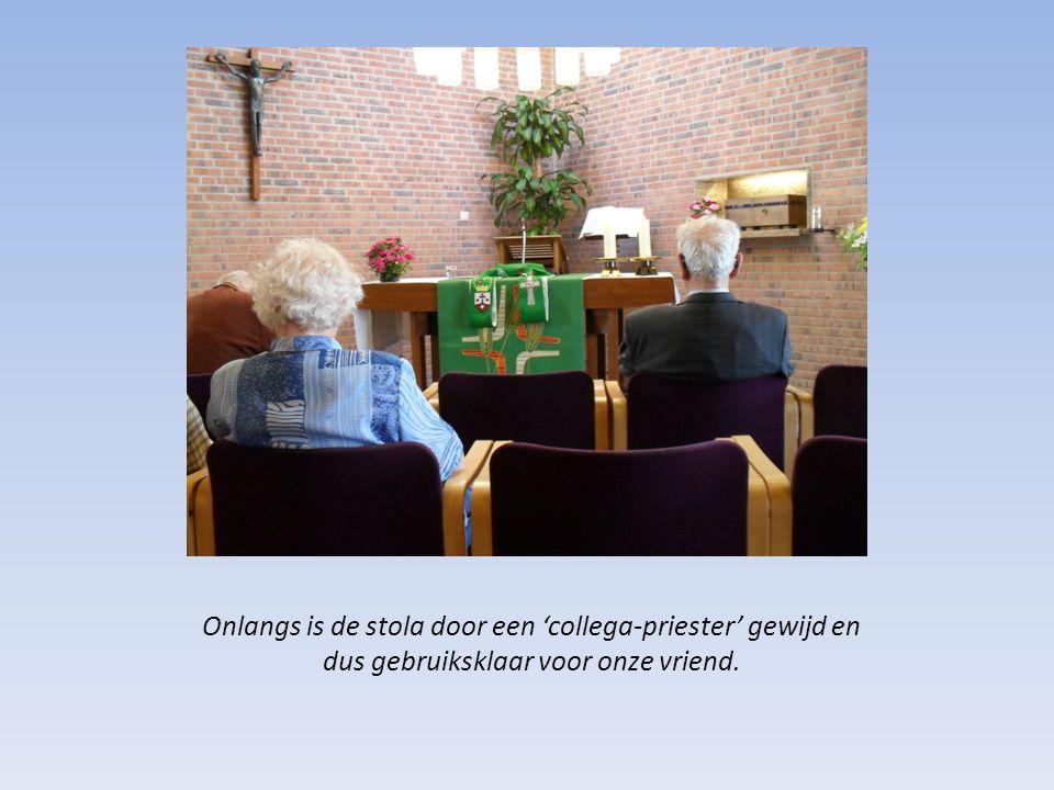 Onlangs is de stola door een 'collega-priester' gewijd en dus gebruiksklaar voor onze vriend.