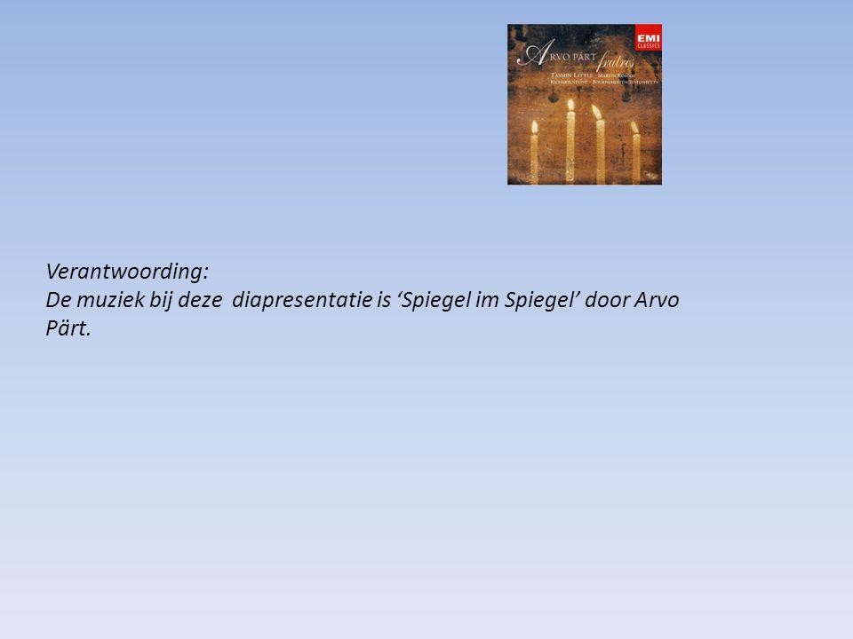 Verantwoording: De muziek bij deze diapresentatie is 'Spiegel im Spiegel' door Arvo Pärt.