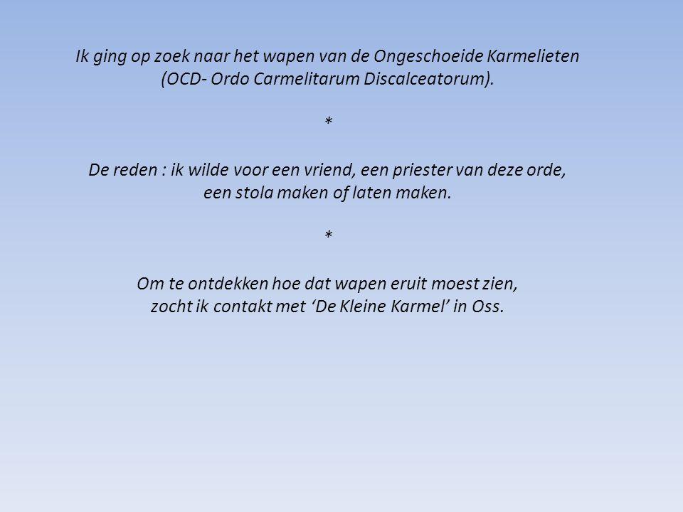 Ik ging op zoek naar het wapen van de Ongeschoeide Karmelieten (OCD- Ordo Carmelitarum Discalceatorum). * De reden : ik wilde voor een vriend, een pri