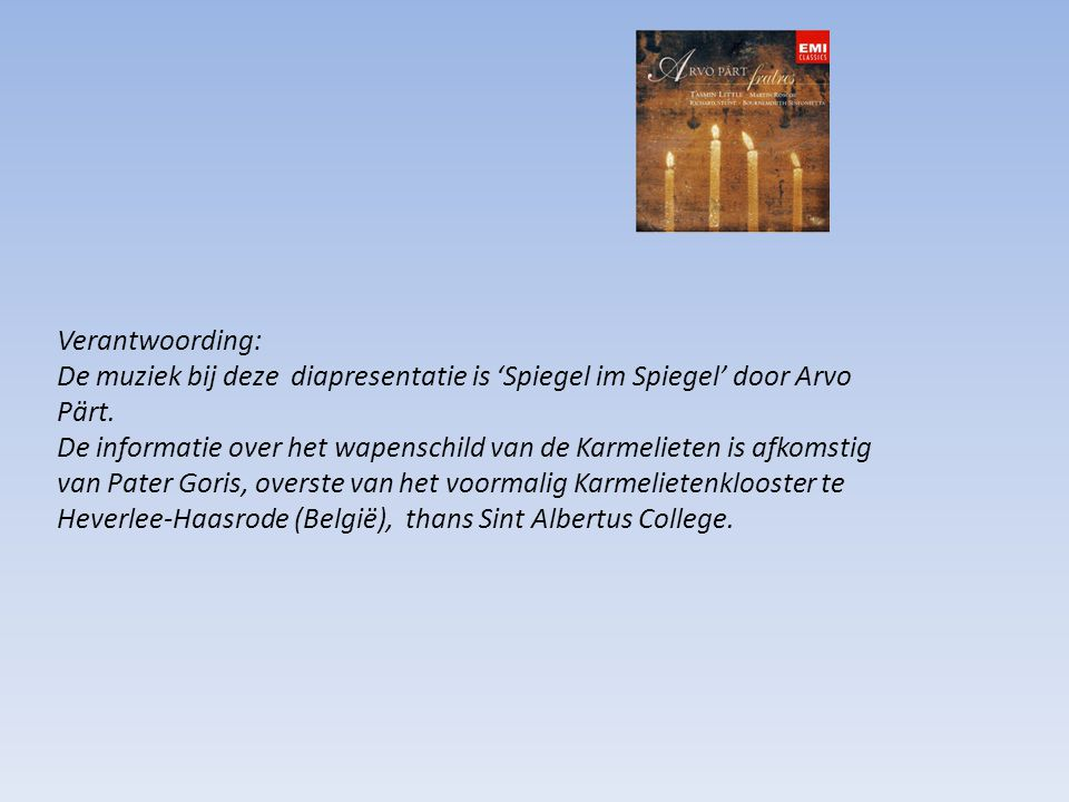 Verantwoording: De muziek bij deze diapresentatie is 'Spiegel im Spiegel' door Arvo Pärt. De informatie over het wapenschild van de Karmelieten is afk