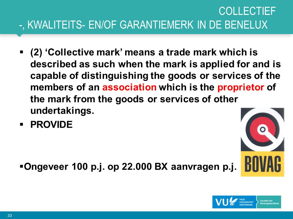 33 COLLECTIEF -, KWALITEITS- EN/OF GARANTIEMERK IN DE BENELUX  (2) 'Collective mark' means a trade mark which is described as such when the mark is applied for and is capable of distinguishing the goods or services of the members of an association which is the proprietor of the mark from the goods or services of other undertakings.