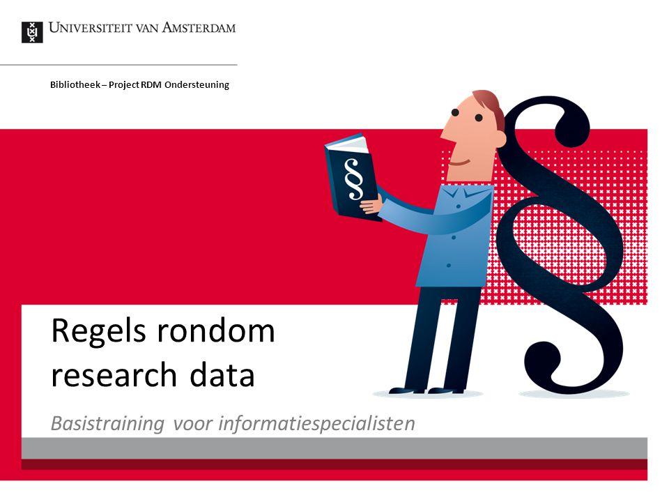 Regels rondom research data Bibliotheek – Project RDM Ondersteuning Basistraining voor informatiespecialisten