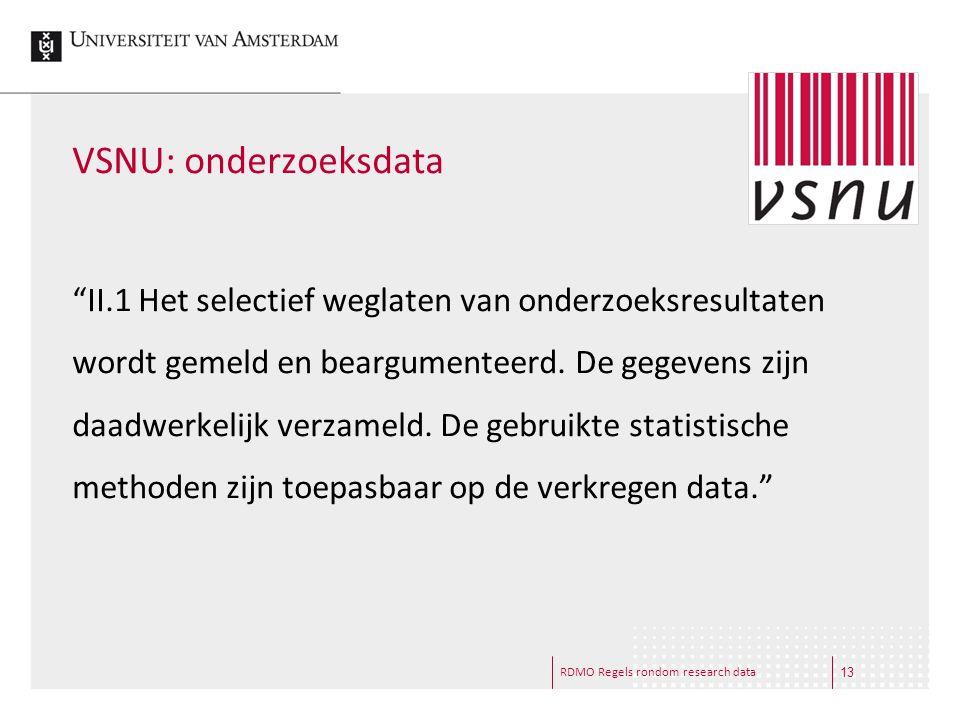 """RDMO Regels rondom research data VSNU: onderzoeksdata """"II.1 Het selectief weglaten van onderzoeksresultaten wordt gemeld en beargumenteerd. De gegeven"""