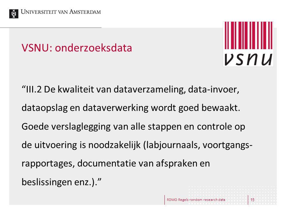 """RDMO Regels rondom research data VSNU: onderzoeksdata """"III.2 De kwaliteit van dataverzameling, data-invoer, dataopslag en dataverwerking wordt goed be"""
