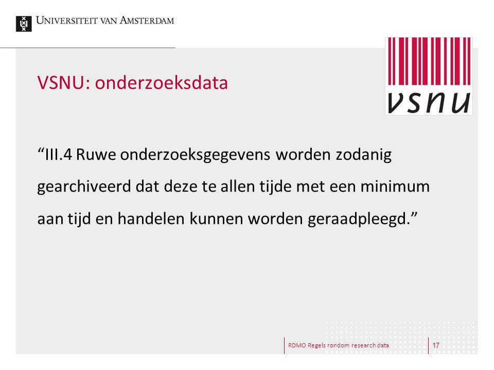 """RDMO Regels rondom research data VSNU: onderzoeksdata """"III.4 Ruwe onderzoeksgegevens worden zodanig gearchiveerd dat deze te allen tijde met een minim"""
