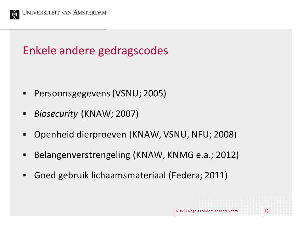 RDMO Regels rondom research data Enkele andere gedragscodes  Persoonsgegevens (VSNU; 2005)  Biosecurity (KNAW; 2007)  Openheid dierproeven (KNAW, V