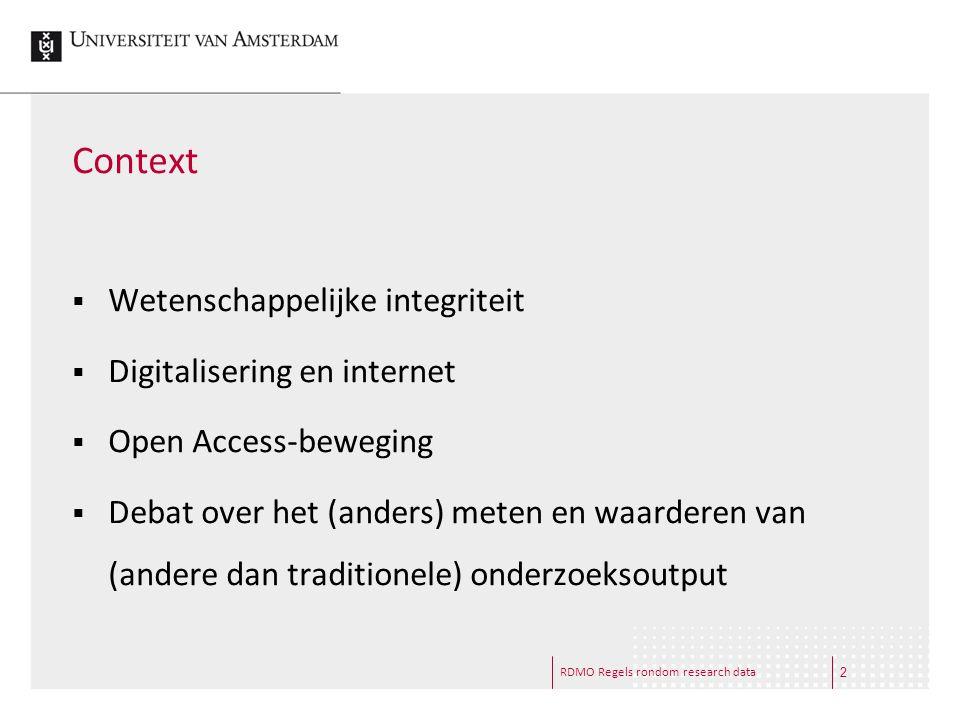 RDMO Regels rondom research data Context  Wetenschappelijke integriteit  Digitalisering en internet  Open Access-beweging  Debat over het (anders)