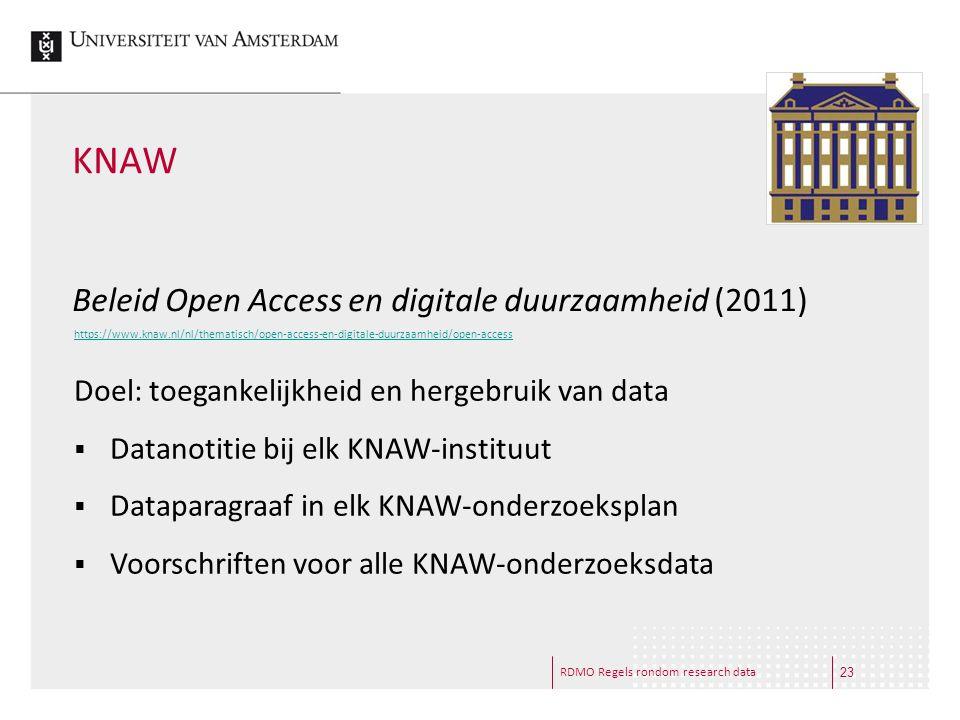 RDMO Regels rondom research data KNAW Beleid Open Access en digitale duurzaamheid (2011) https://www.knaw.nl/nl/thematisch/open-access-en-digitale-duurzaamheid/open-access Doel: toegankelijkheid en hergebruik van data  Datanotitie bij elk KNAW-instituut  Dataparagraaf in elk KNAW-onderzoeksplan  Voorschriften voor alle KNAW-onderzoeksdata 23