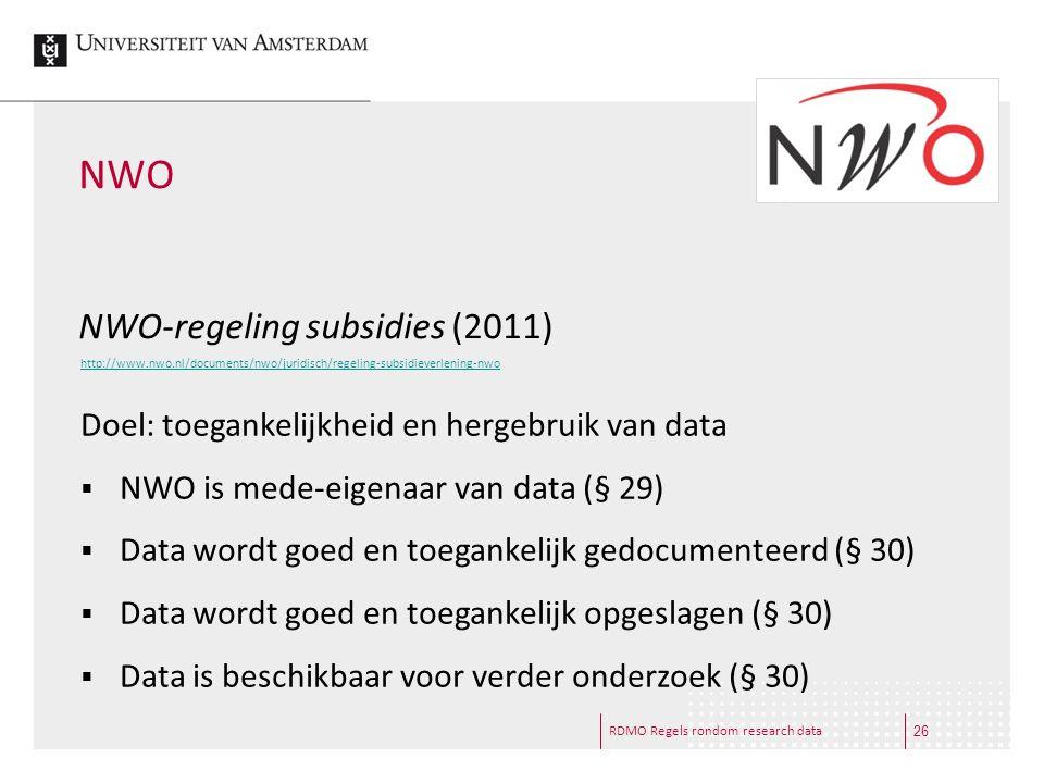 RDMO Regels rondom research data NWO NWO-regeling subsidies (2011) http://www.nwo.nl/documents/nwo/juridisch/regeling-subsidieverlening-nwo Doel: toeg