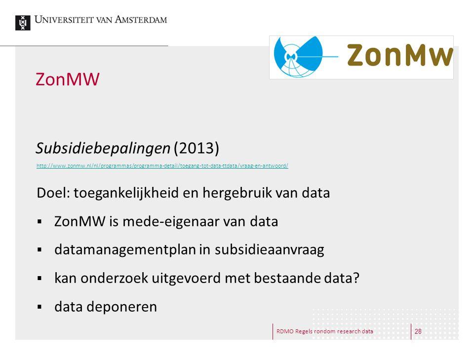 RDMO Regels rondom research data ZonMW Subsidiebepalingen (2013) Doel: toegankelijkheid en hergebruik van data  ZonMW is mede-eigenaar van data  dat