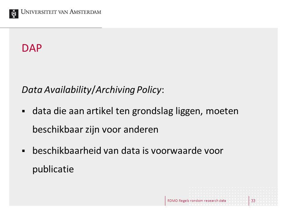 RDMO Regels rondom research data DAP Data Availability/Archiving Policy:  data die aan artikel ten grondslag liggen, moeten beschikbaar zijn voor and