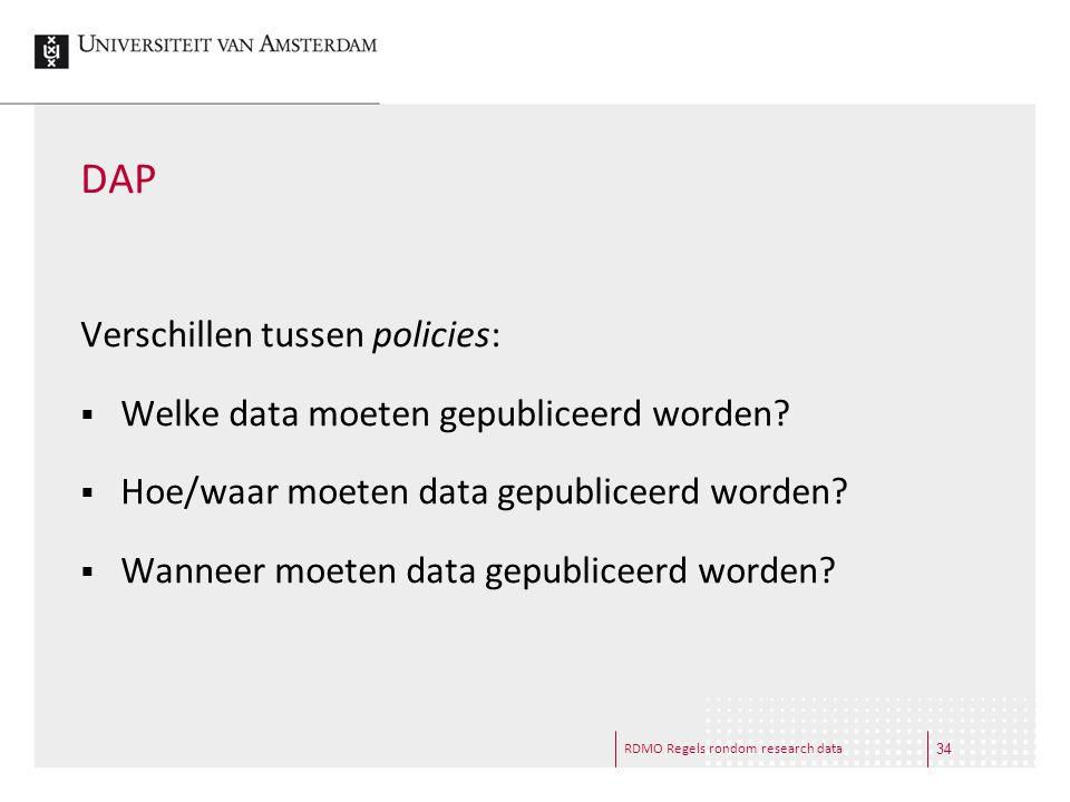 RDMO Regels rondom research data DAP Verschillen tussen policies:  Welke data moeten gepubliceerd worden?  Hoe/waar moeten data gepubliceerd worden?