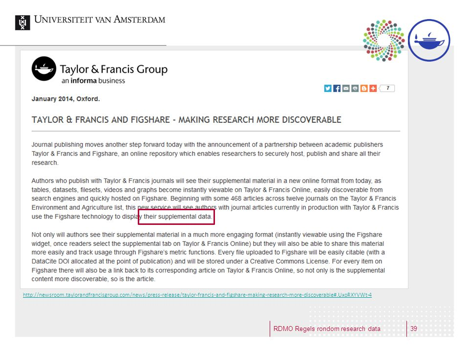 RDMO Regels rondom research data http://newsroom.taylorandfrancisgroup.com/news/press-release/taylor-francis-and-figshare-making-research-more-discoverable#.UxoRXYVWt-4 39