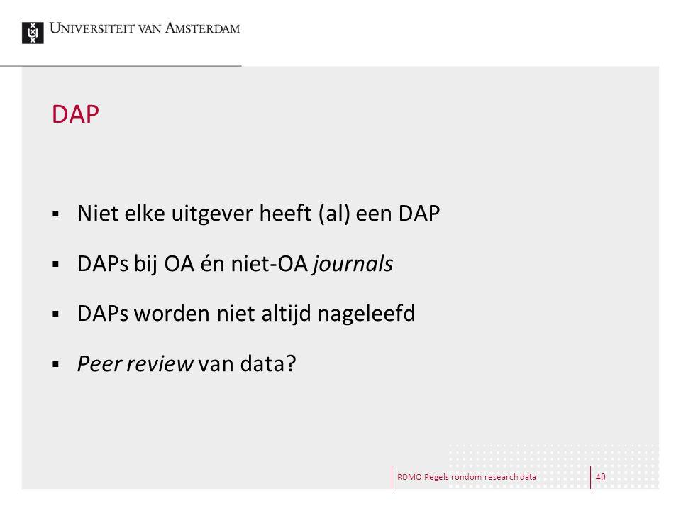 RDMO Regels rondom research data DAP  Niet elke uitgever heeft (al) een DAP  DAPs bij OA én niet-OA journals  DAPs worden niet altijd nageleefd  P