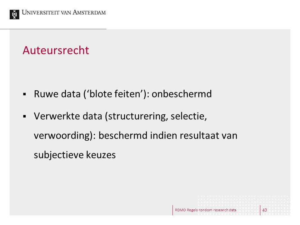 RDMO Regels rondom research data Auteursrecht  Ruwe data ('blote feiten'): onbeschermd  Verwerkte data (structurering, selectie, verwoording): besch