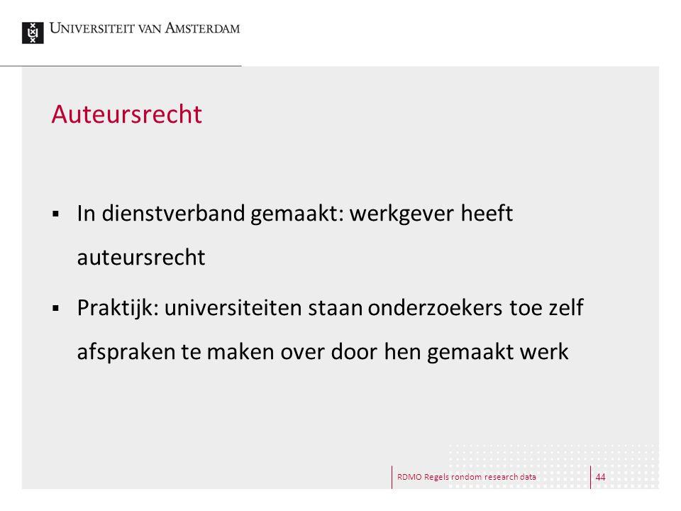 RDMO Regels rondom research data Auteursrecht  In dienstverband gemaakt: werkgever heeft auteursrecht  Praktijk: universiteiten staan onderzoekers t