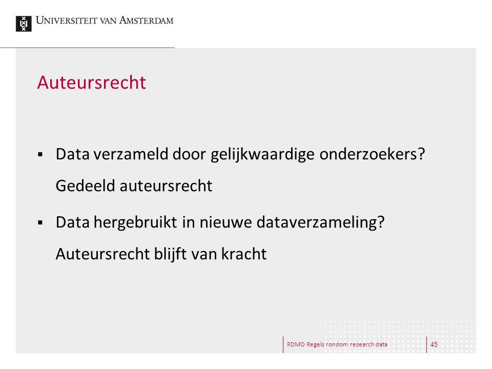 RDMO Regels rondom research data Auteursrecht  Data verzameld door gelijkwaardige onderzoekers? Gedeeld auteursrecht  Data hergebruikt in nieuwe dat