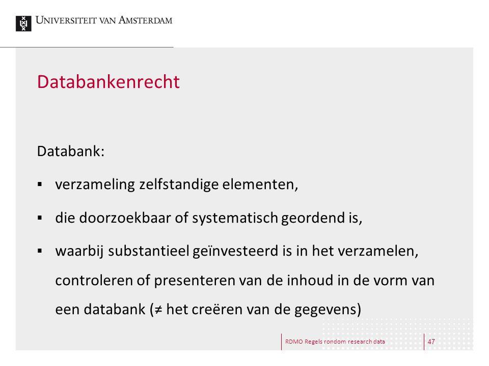 RDMO Regels rondom research data Databankenrecht Databank:  verzameling zelfstandige elementen,  die doorzoekbaar of systematisch geordend is,  waa