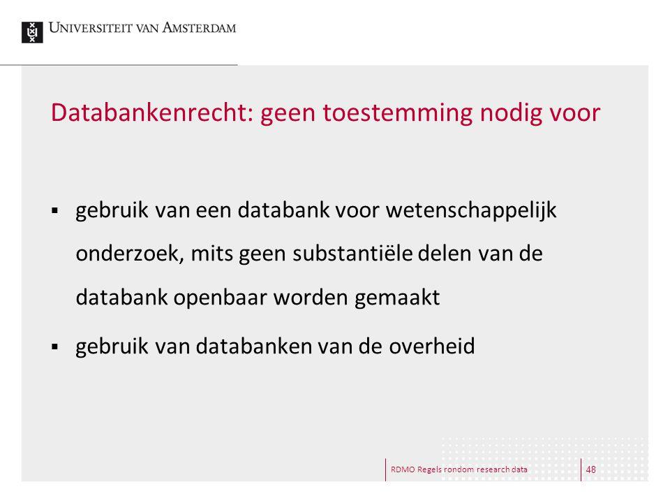 RDMO Regels rondom research data Databankenrecht: geen toestemming nodig voor  gebruik van een databank voor wetenschappelijk onderzoek, mits geen su