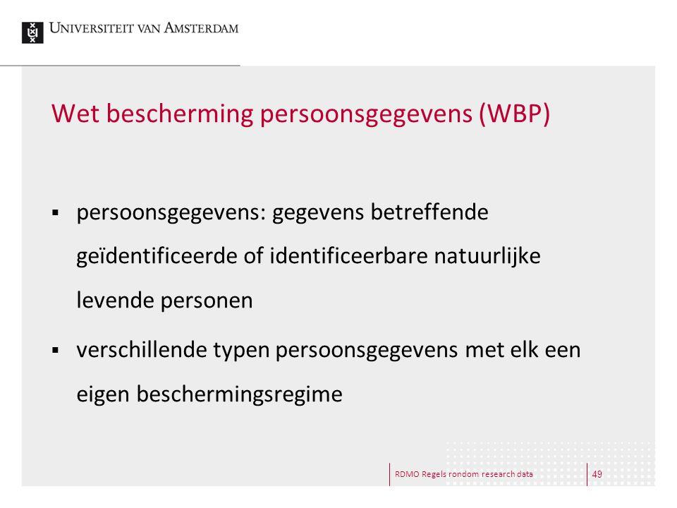 RDMO Regels rondom research data Wet bescherming persoonsgegevens (WBP)  persoonsgegevens: gegevens betreffende geïdentificeerde of identificeerbare