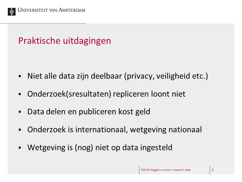 RDMO Regels rondom research data Praktische uitdagingen  Niet alle data zijn deelbaar (privacy, veiligheid etc.)  Onderzoek(sresultaten) repliceren