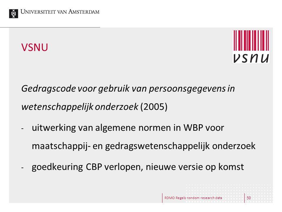 RDMO Regels rondom research data VSNU Gedragscode voor gebruik van persoonsgegevens in wetenschappelijk onderzoek (2005) - uitwerking van algemene nor